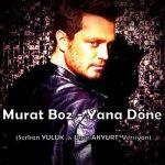 دانلود آهنگ محلی شاد ترکی Murat Boz Yana Done