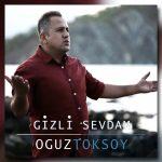دانلود آهنگ محلی غمگین ترکی Oguz Toksoy Gizli Sevdam