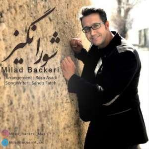 Milad Backeri Shour Angiz  دانلود آهنگ جدید میلاد باکری شور انگیز